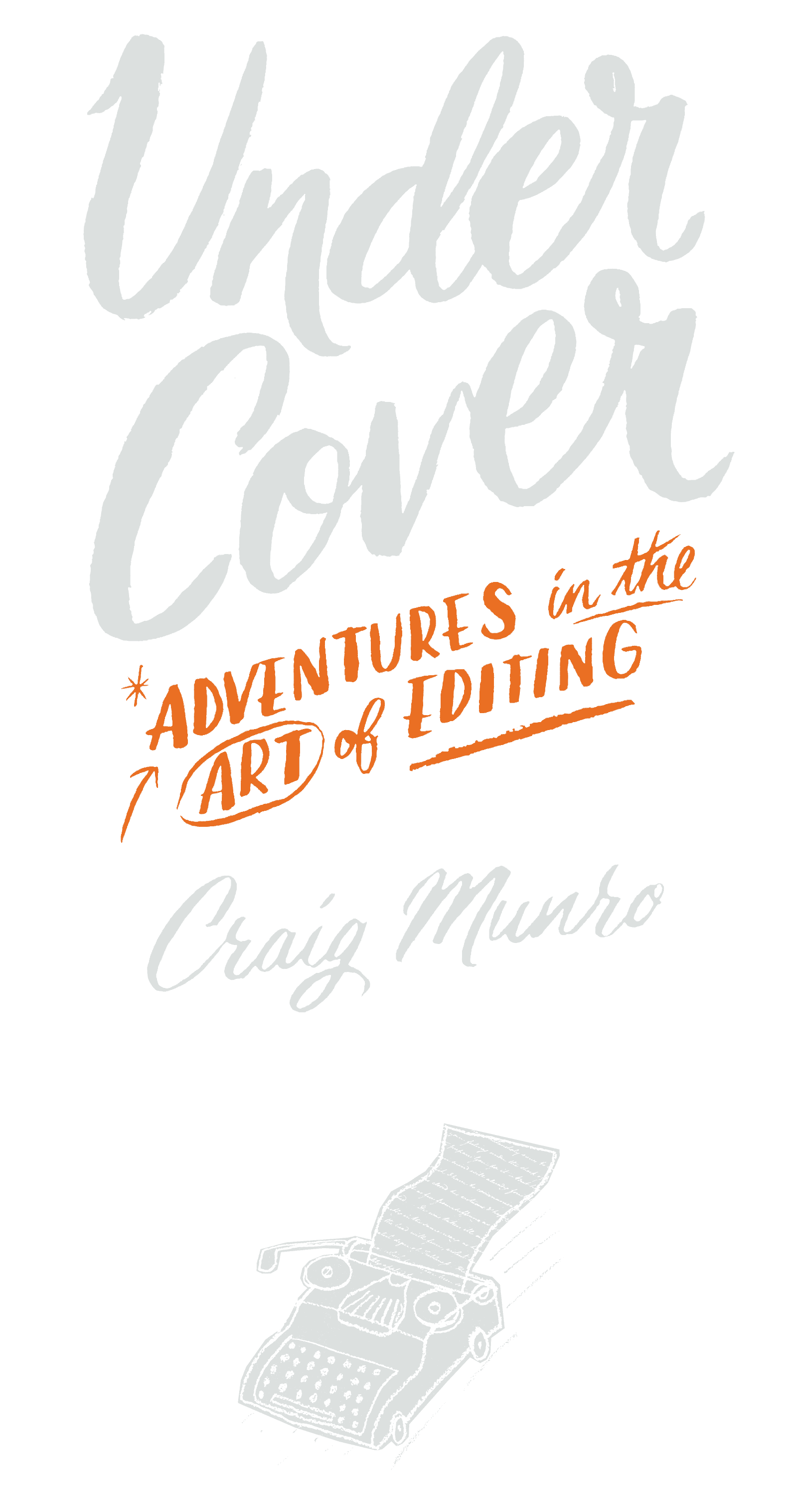 Book Cover. Under Cover, Adventures in the Art of Editing. By Craig Munro.